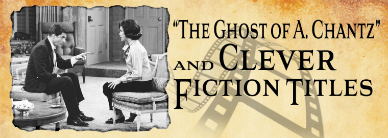 the ghost of A Chantz and clever fiction titles