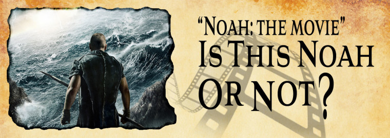Noah the movie Noah or not