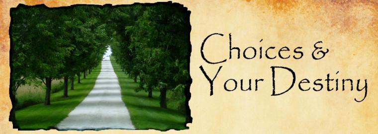 choices and destiny
